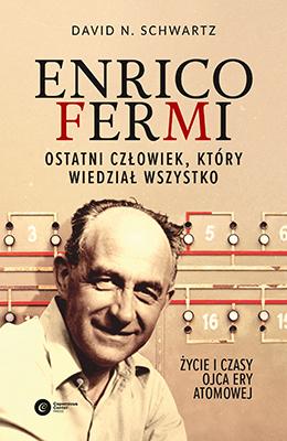 Enrico Fermi. Ostatni człowiek, który wiedział wszystko. Życie i czasy ojca ery atomowej