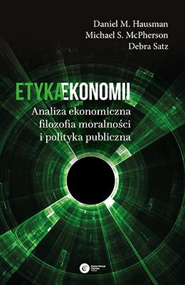Etyka ekonomii. Analiza ekonomiczna, filozofia moralności i polityka publiczna