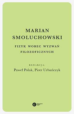 Marian Smoluchowski. Fizyk wobec wyzwań filozoficznych