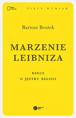 Marzenie Leibniza. Rzecz o języku religii