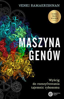 Maszyna genów. Wyścig do rozszyfrowania tajemnic rybosomu
