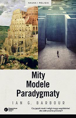 Mity, Modele, Paradygmaty. Studium porównawcze nauk przyrodniczych i religii
