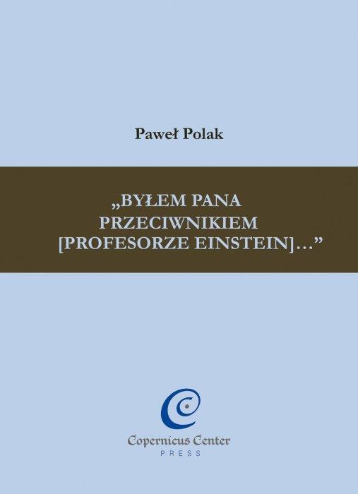 """""""Byłem Pana przeciwnikiem [profesorze Einstein]..."""". Relatywistyczna rewolucja naukowa z perspektywy środowiska naukowo-filozoficznego przedwojennego Lwowa"""