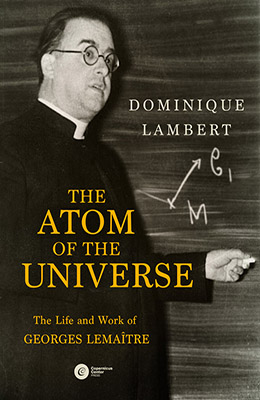 The Atom of the Universe. The Life and Work of Georges Lemaître